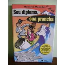 Livro Seu Diploma Sua Prancha - Roberto Macedo