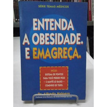 Livro- Entenda A Obesidade. E Emagreça. - Dr. Alfredo Halpen