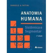 Anatomia Humana Sistêmica E Segmentar 3ªed Dangello E Fattin
