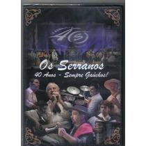 Dvd Os Serranos - 40 Anos - Sempre Gaúchos!