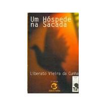 Um Hóspede Na Sacada 2ª Edição Liberato Vieira Da Cunha