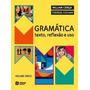 Gramática - Texto , Reflexão E Uso - Vol. Único