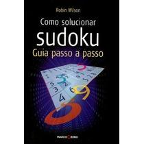 Livro Como Solucionar Sodoku Guia Passo A Passo Robin Wilson