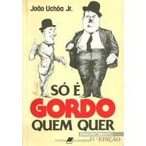 So E Gordo Quem Quer Emagrecimento - Joao Uchoa Jr