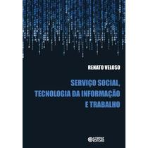 Livro Serviço Social, Tecnologia Da Informação E Trabalho Re