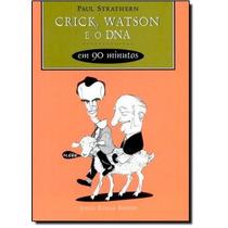 Crick, Watson E O Dna Em 90 Minutos - Coleção Cientistas