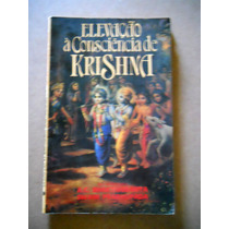 Elevação À Consciência De Krishna - A. C. Bhaktivedanta