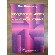 Livro Serviço Social Médico Administração Hospitalar Mina B.