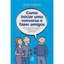 Livro Como Iniciar Uma Conversa E Fazer Amigos Frete Grátis