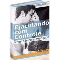 Ejaculando Com Controle E Turbinando O Desempenho Sexual