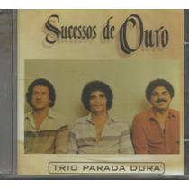 Cd - Trio Parada Dura - Sucessos De Ouro - Lacrado