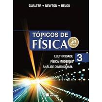 Tópicos De Física - Vol. 3 - Eletricidade, Física Moderna Sa