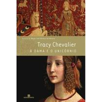 Livro A Dama E O Unicórnio - Tracy Chevalier - Raro