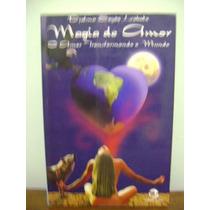 Livro Magia Do Amor Transformando Mundo Djalma Sayão Lobato