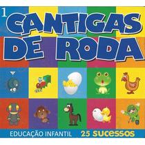 Cd Cantigas De Roda 1 Educação Infantil 25 Sucessos Original