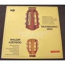 Lp Dilermando Reis E Waldir Azevedo - Os Grandes Solistas