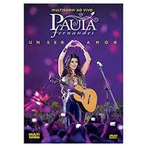 Dvd Paula Fernades Um Ser Ao Vivo Multishow Ao Vivo 2013