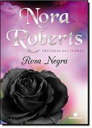 Livro Trilogia Das Flores Rosa Negra Nora Roberts