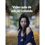 Vídeo Aula De Edição De Foto Colorida E  Preto E Branco