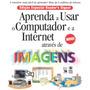 Aprenda A Usar O Computador E A Internet Através Imagens