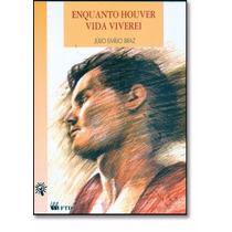 Livro Enquanto Houver Vida Viverei Júlio Emílio Braz