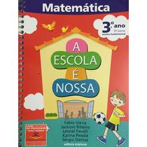 Livro A Escola É Nossa Matemática 3ºano,2ªsérie