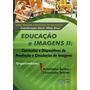 Educação E Imagens Ii - Currículos E Dispositivos De Prod