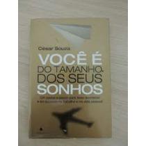 Livro: Você È Do Tamanho Dos Seus Sonhos