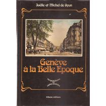 Livro Genéve À La Belle Epoque 1979 Joelle Et Mivhel De Syon