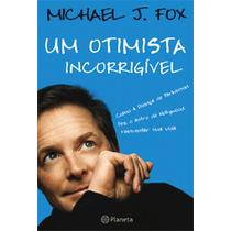 Livro Um Otimista Incorrigivel De Michael J. Fox