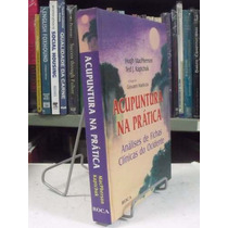 Livro - Acupuntura Na Prática - Hugh Macpherson - Roca