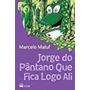 Livro Jorge Do Pântano Que Fica Logo Ali Marcelo Maluf