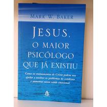 Livro Jesus, O Maior Psicologo Que Já Existiu - Mark W Baker