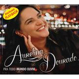 Cd Aurelina Dourado - Pra Todo Mundo Ouvir +play-back Ícluso