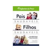 Pais Saudáveis Filhos Saudáveis - Vigilantes Do Peso Livro