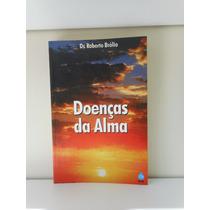 Livro Doenças Da Alma - Dr° Roberto Brólio