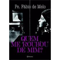 Livro Quem Me Roubou De Mim? Pdf Pe. Fábio De Melo + Brindes