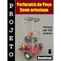 Projeto Máquina De Furar Poço Semi-artesiano - Download