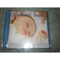 Cd - Michael W Smith Just For Babies Um Sono Abençoado