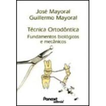 Livro Tecnica Ortodontica Fundamentos Biologicos E Mecanicos