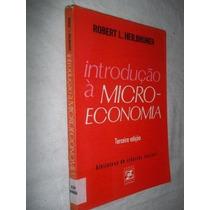 Livro - Robert L. Heilbroner - Introdução A Micro-economia