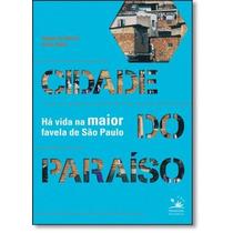 Cidade Do Paraíso: Há Vida Na Maior Favela De São Paulo