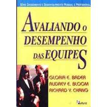 Livro: Avaliando O Desempenho Das Equipes - Gloria E. Bader
