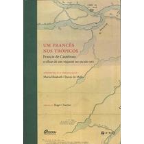 Livro Um Francês Nos Trópicos O Olhar De Um Viajante - Novo