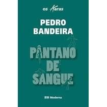 Livro Pântano De Sangue=pedro Bandeira=os Karas=moderna Edit