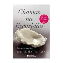 Chamas Na Escuridão - Sadie Matthews