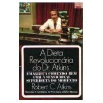 Livro A Dieta Revolucionaria Do Dr Atkins Robert C. Atkins L