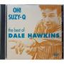 Cd Dale Hawkins - Oh! Suzy-q - The Best - Importado Lacrado Original