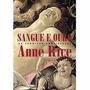 Sangue E Ouro - Colecao As Cronicas Vampirescas - Anne Rice