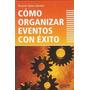 Como Organizar Eventos Con Exito De Jijena Sanchez Rosario